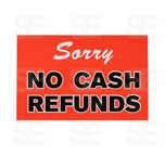 7 X 11 SIGN/ SORRY NO CASH REFUNDS
