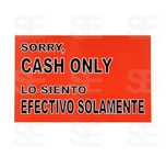 7 X 11 SIGN / SORRY, CASH ONLY LO SIENTO